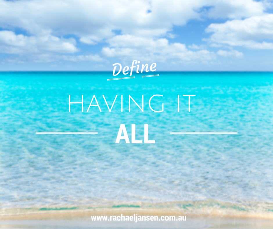 Having it all – you can if you define it right