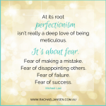 Perfectionism is fear by another name