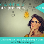 Ep 020: Choosing an idea and making it work